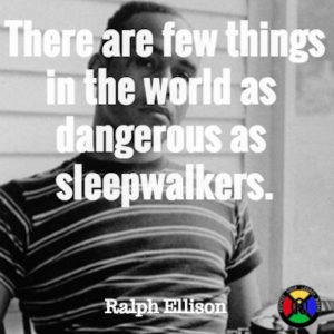 Ralph Ellison Quote - Sleepwalker