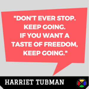 Harriet Tubman Quote - Keep going