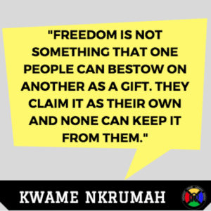Kwame Nkrumah Quote - Freedom